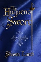 The Huguenot Sword by Shawn Lamb